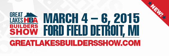 Great Lakes Builders Show | March 4-6, 2015 | Ford Field Detroit, MI