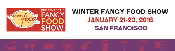Before it shows up here, you'll discover it here   Winter Fancy Food Show   January 21-23, 2018